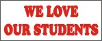 we love our students, school banners, pre printed school banners